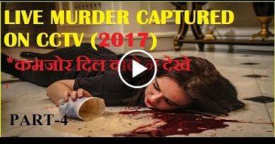 live murders capture on cctv 2017,कमजोर दिल वाले न देखे|part-4,INDIA